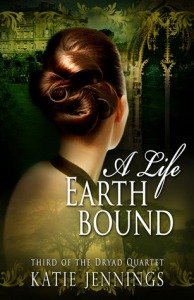 A Life Earthbound (Dryad Quartet #3) by Katie Jennings