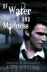 Of Water and Madness (Dryad Quartet #4) by Katie Jennings