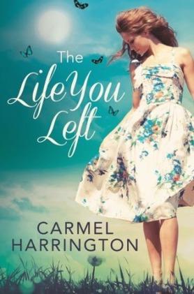 The Life You Left by Carmel Harrington